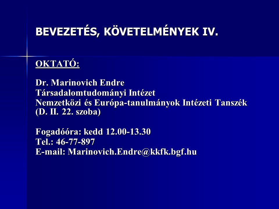 BEVEZETÉS, KÖVETELMÉNYEK IV. OKTATÓ: Dr.