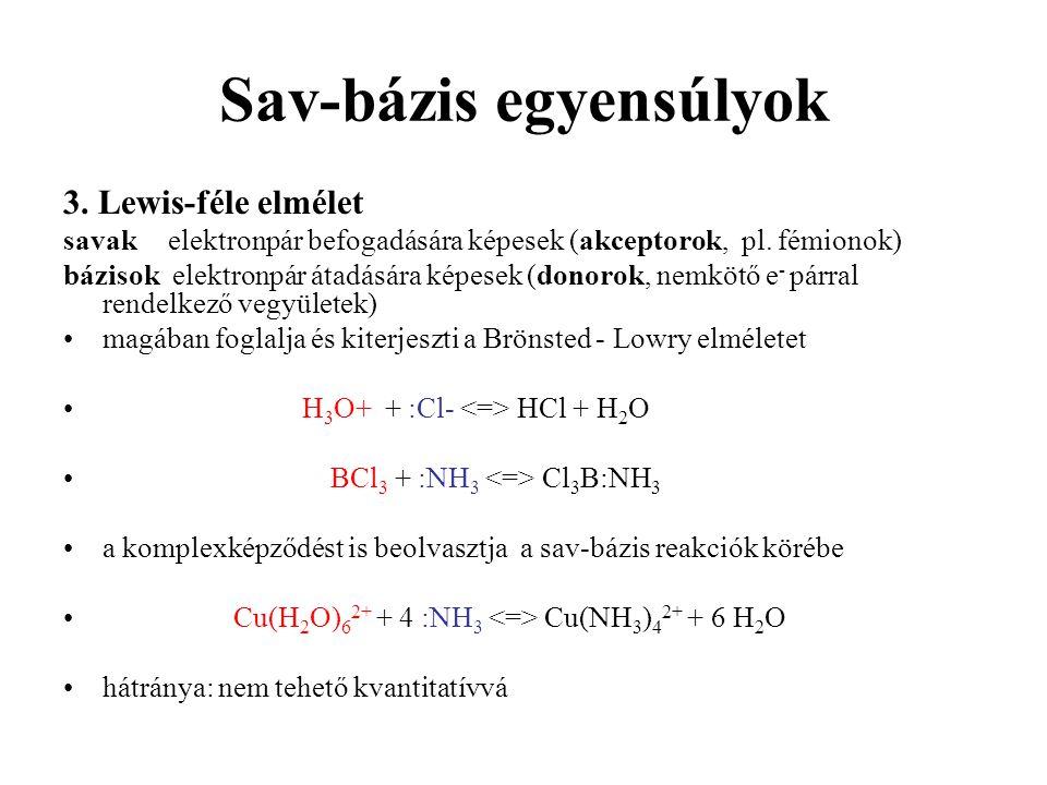 Sav-bázis egyensúlyok 3. Lewis-féle elmélet savakelektronpár befogadására képesek (akceptorok, pl. fémionok) bázisok elektronpár átadására képesek (do