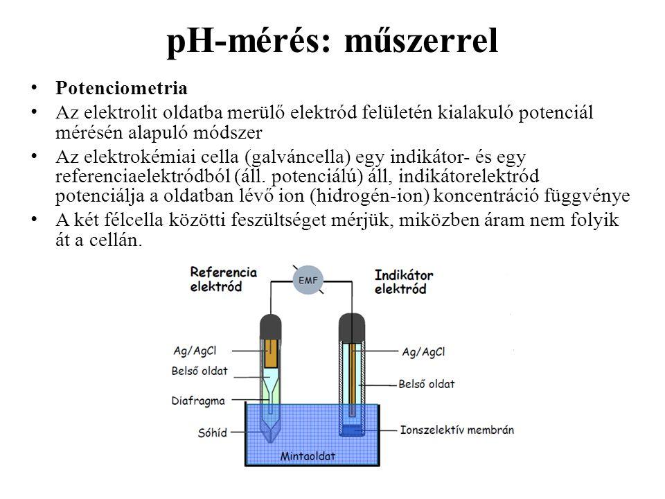 pH-mérés: műszerrel Potenciometria Az elektrolit oldatba merülő elektród felületén kialakuló potenciál mérésén alapuló módszer Az elektrokémiai cella (galváncella) egy indikátor- és egy referenciaelektródból (áll.