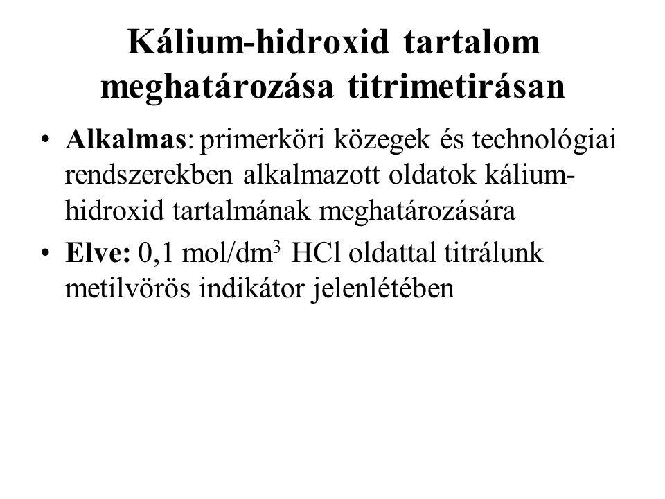 Kálium-hidroxid tartalom meghatározása titrimetirásan Alkalmas: primerköri közegek és technológiai rendszerekben alkalmazott oldatok kálium- hidroxid tartalmának meghatározására Elve: 0,1 mol/dm 3 HCl oldattal titrálunk metilvörös indikátor jelenlétében