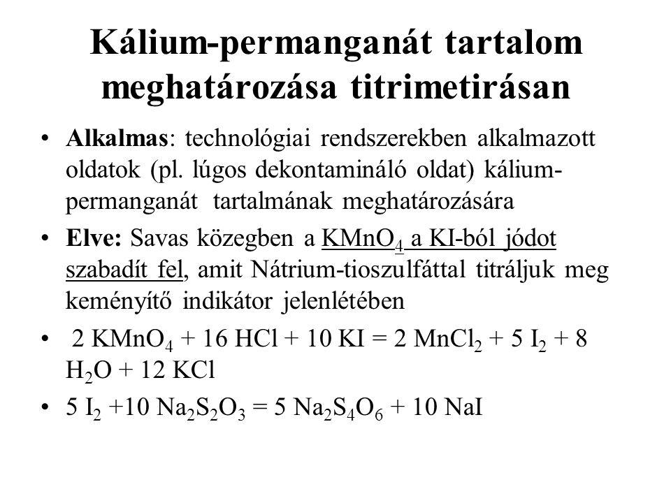 Kálium-permanganát tartalom meghatározása titrimetirásan Alkalmas: technológiai rendszerekben alkalmazott oldatok (pl. lúgos dekontamináló oldat) káli