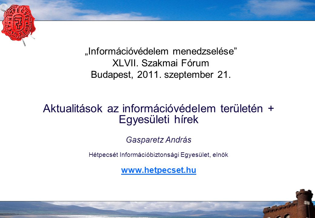"""""""Információvédelem menedzselése XLVII. Szakmai Fórum Budapest, 2011."""