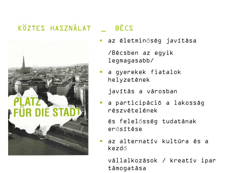 KÖZTES HASZNÁLAT _ BÉCS az életminőség javítása /Bécsben az egyik legmagasabb/ a gyerekek fiatalok helyzetének javítás a városban a participáció a lakosság részvételének és felelősség tudatának erősítése az alternatív kultúra és a kezdő vállalkozások / kreatív ipar támogatása