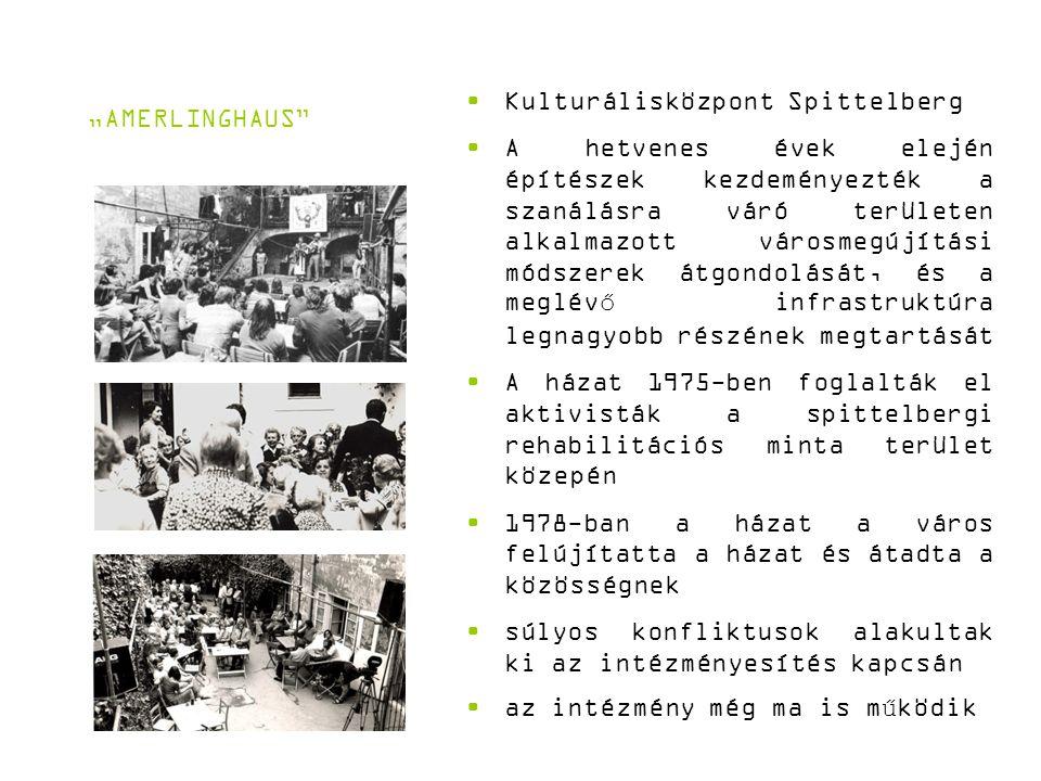 """""""AMERLINGHAUS Kulturálisközpont Spittelberg A hetvenes évek elején építészek kezdeményezték a szanálásra váró területen alkalmazott városmegújítási módszerek átgondolását, és a meglévő infrastruktúra legnagyobb részének megtartását A házat 1975-ben foglalták el aktivisták a spittelbergi rehabilitációs minta terület közepén 1978-ban a házat a város felújítatta a házat és átadta a közösségnek súlyos konfliktusok alakultak ki az intézményesítés kapcsán az intézmény még ma is működik"""