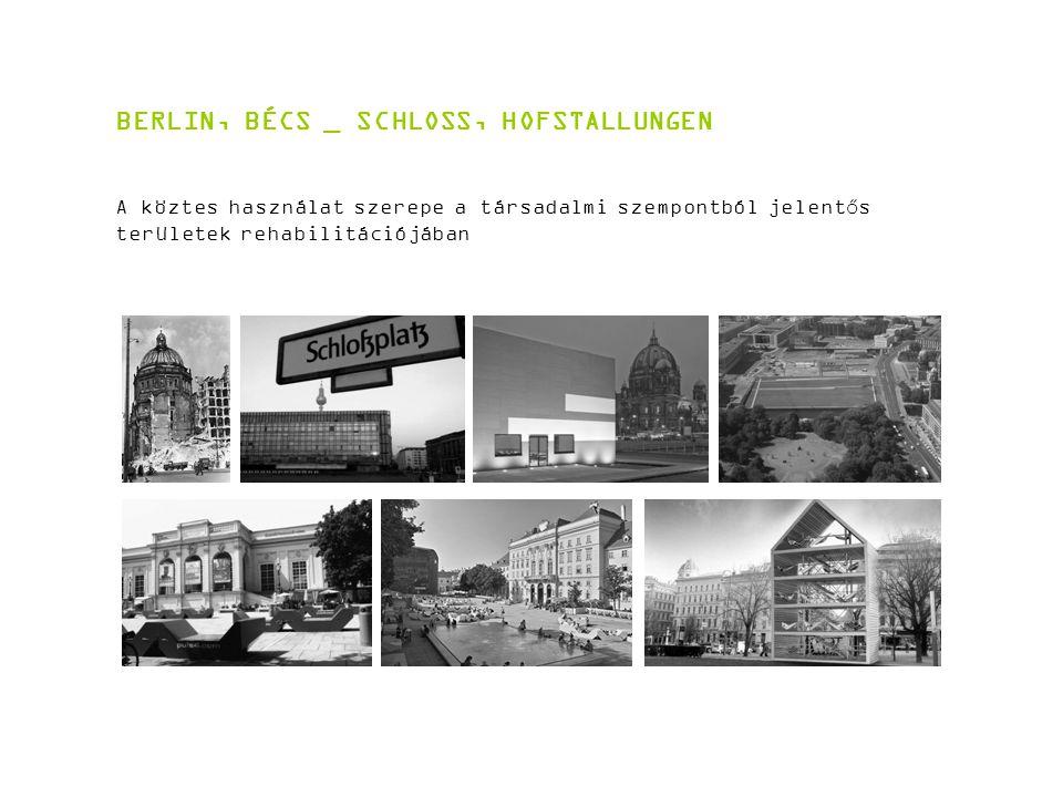 BERLIN, BÉCS _ SCHLOSS, HOFSTALLUNGEN A köztes használat szerepe a társadalmi szempontból jelentős területek rehabilitációjában