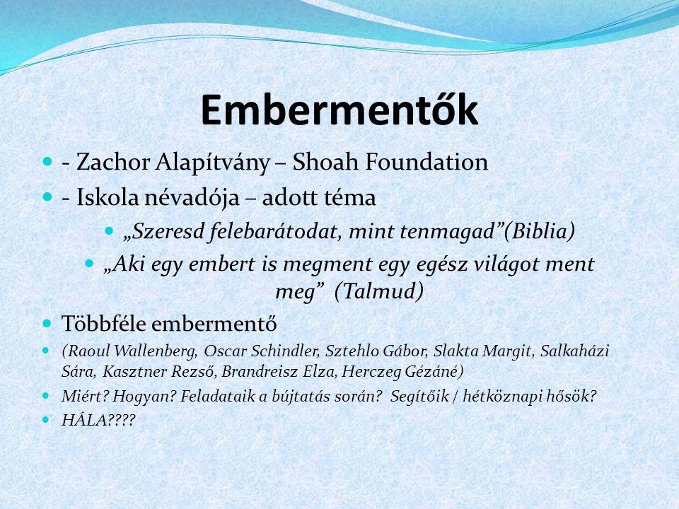 """Embermentők - Zachor Alapítvány – Shoah Foundation - Iskola névadója – adott téma """"Szeresd felebarátodat, mint tenmagad""""(Biblia) """"Aki egy embert is me"""