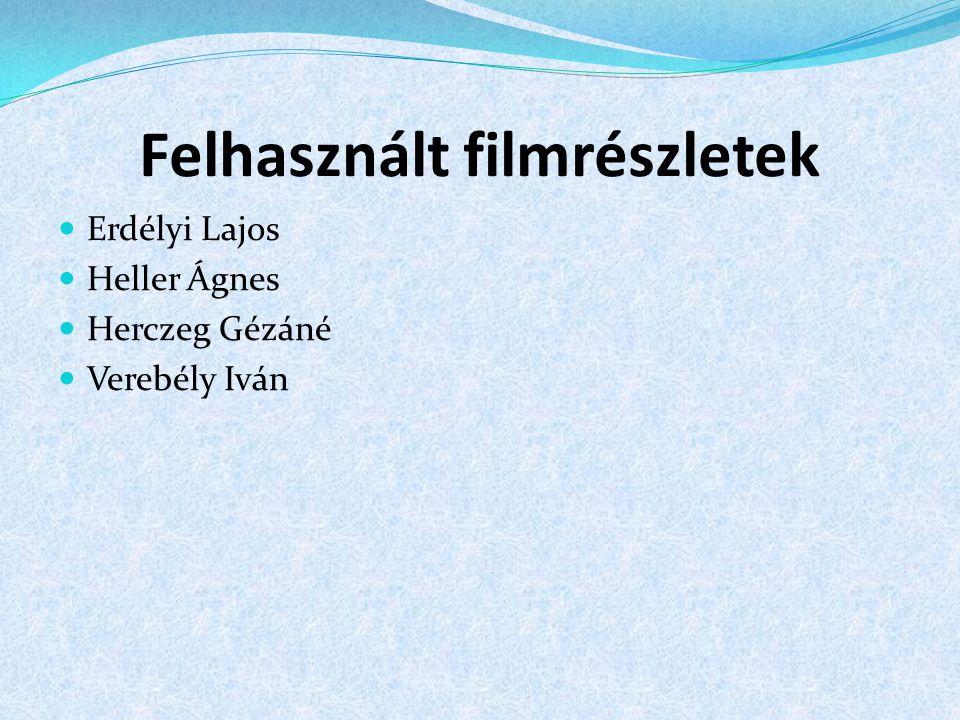 Felhasznált filmrészletek Erdélyi Lajos Heller Ágnes Herczeg Gézáné Verebély Iván
