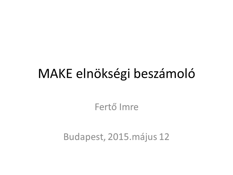 MAKE elnökségi beszámoló Fertő Imre Budapest, 2015.május 12
