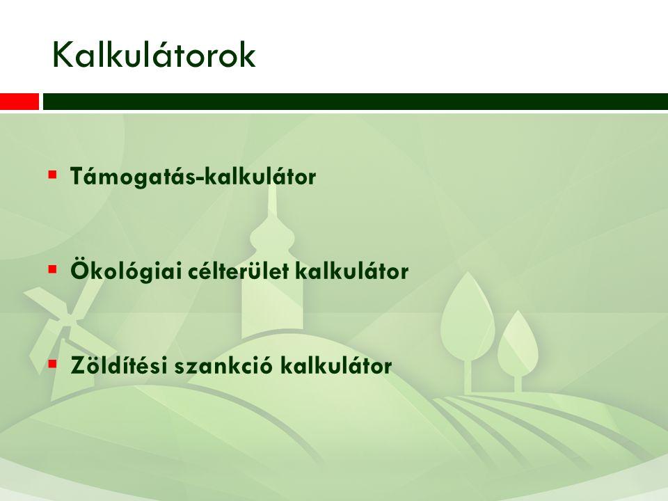 Kalkulátorok  Támogatás-kalkulátor  Ökológiai célterület kalkulátor  Zöldítési szankció kalkulátor