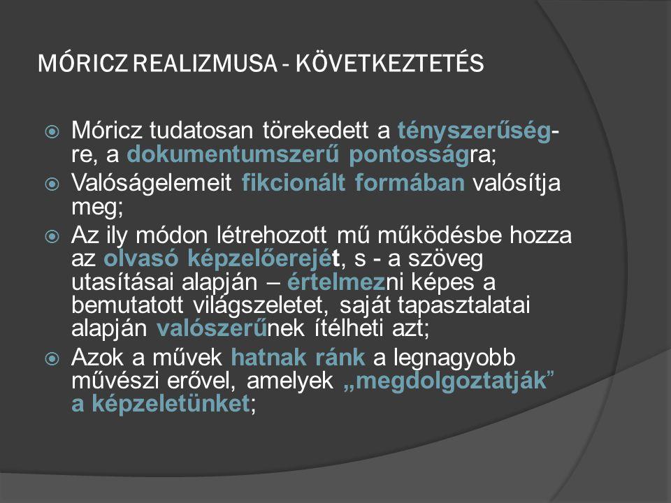 MÓRICZ REALIZMUSA - KÖVETKEZTETÉS  Móricz tudatosan törekedett a tényszerűség- re, a dokumentumszerű pontosságra;  Valóságelemeit fikcionált formába