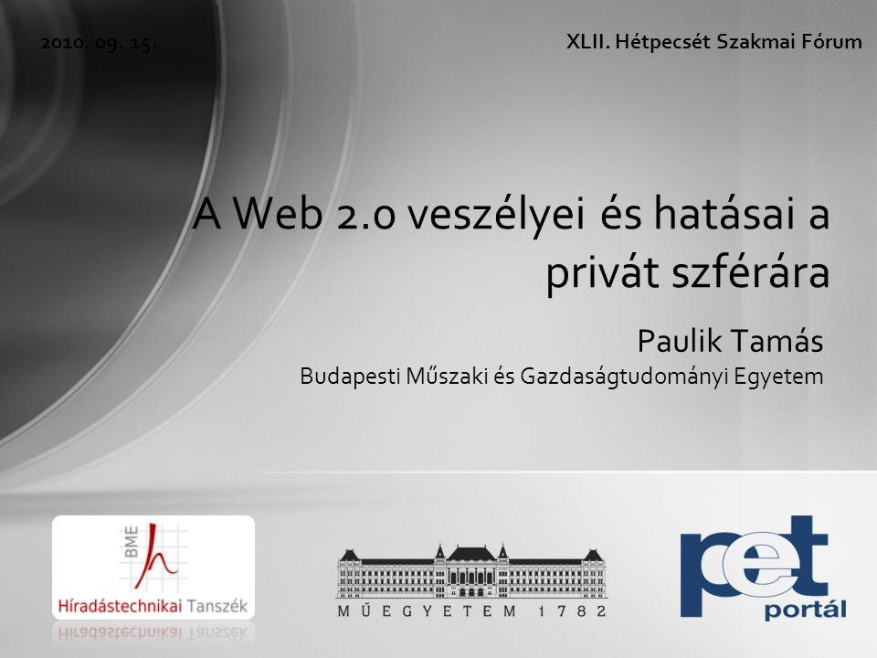 Paulik Tamás Budapesti Műszaki és Gazdaságtudományi Egyetem A Web 2.0 veszélyei és hatásai a privát szférára 2010.