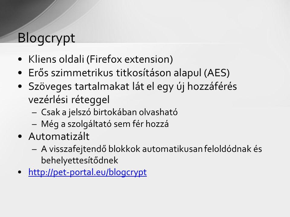 Kliens oldali (Firefox extension) Erős szimmetrikus titkosításon alapul (AES) Szöveges tartalmakat lát el egy új hozzáférés vezérlési réteggel –Csak a jelszó birtokában olvasható –Még a szolgáltató sem fér hozzá Automatizált –A visszafejtendő blokkok automatikusan feloldódnak és behelyettesítődnek http://pet-portal.eu/blogcrypt Blogcrypt