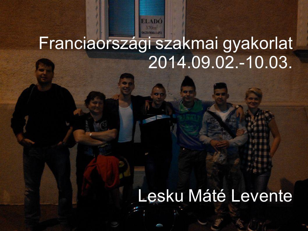 Franciaországi szakmai gyakorlat 2014.09.02.-10.03. Lesku Máté Levente