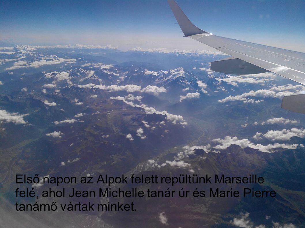 Első napon az Alpok felett repültünk Marseille felé, ahol Jean Michelle tanár úr és Marie Pierre tanárnő vártak minket.