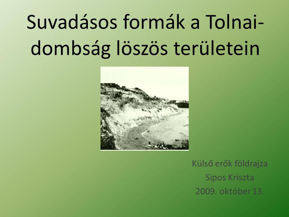 Suvadásos formák a Tolnai- dombság löszös területein Külső erők földrajza Sipos Kriszta 2009. október 13.