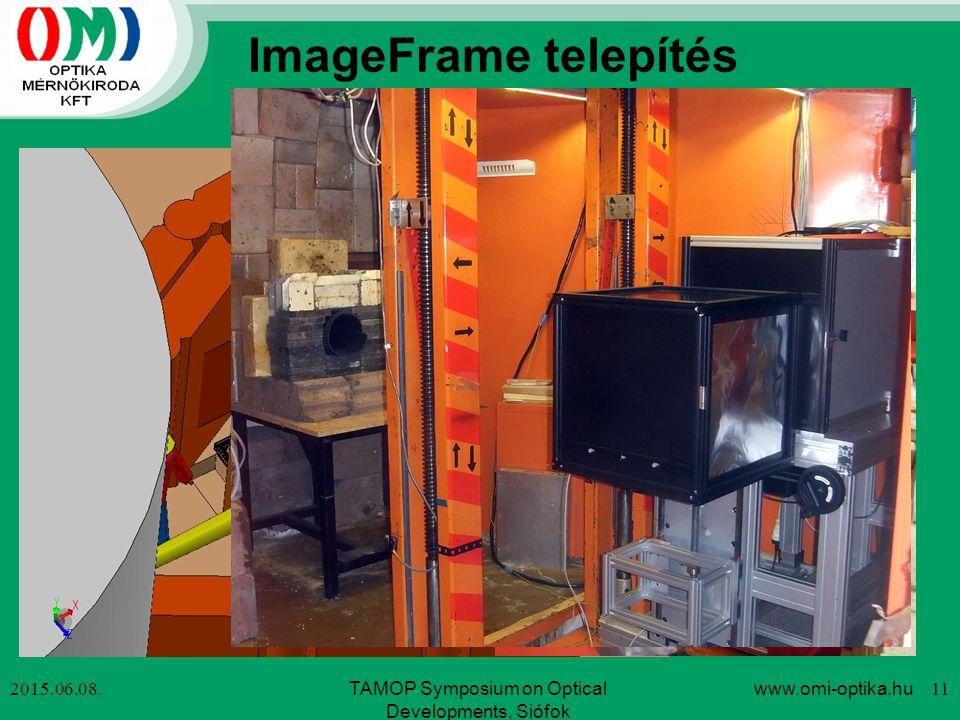 ImageFrame telepítés 2015.06.08.www.omi-optika.hu 11TAMOP Symposium on Optical Developments, Siófok