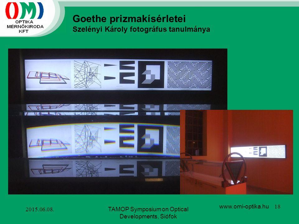 2015.06.08.TAMOP Symposium on Optical Developments, Siófok www.omi-optika.hu 18 Goethe prizmakísérletei Szelényi Károly fotográfus tanulmánya