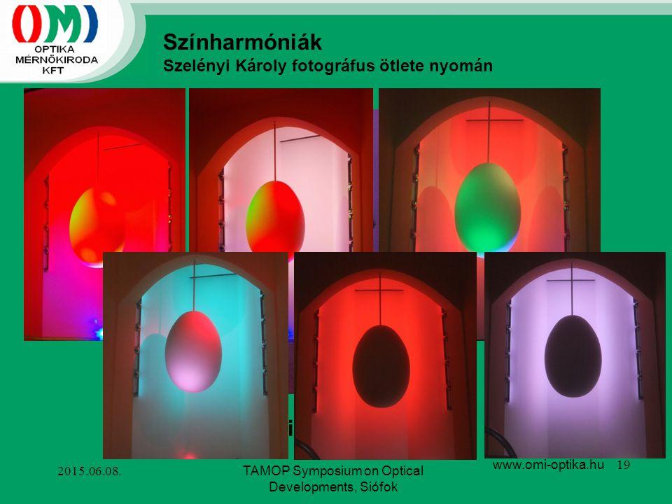 100W-os egyedi RGB reflektorok 2015.06.08.TAMOP Symposium on Optical Developments, Siófok www.omi-optika.hu 19 Színharmóniák Szelényi Károly fotográfu