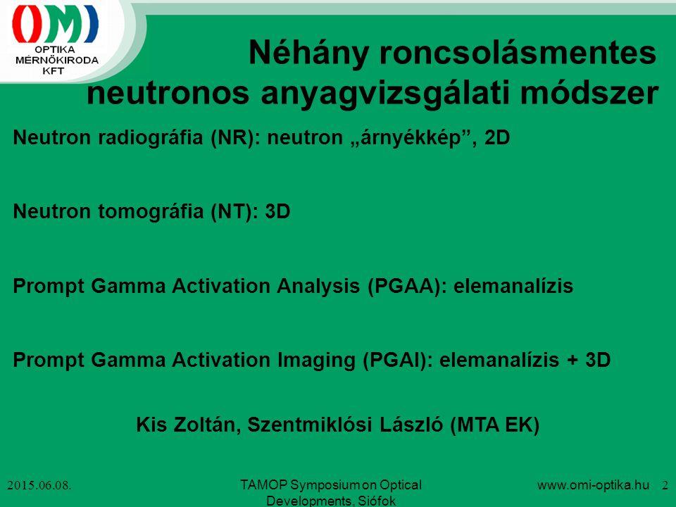 2015.06.08. Néhány roncsolásmentes neutronos anyagvizsgálati módszer TAMOP Symposium on Optical Developments, Siófok www.omi-optika.hu 2 Neutron radio