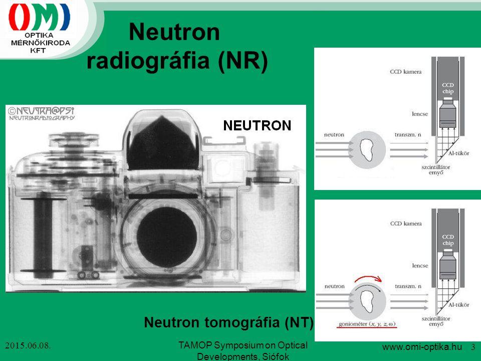 Neutron radiográfia (NR) Neutron tomográfia (NT) 2015.06.08. www.omi-optika.hu 3 TAMOP Symposium on Optical Developments, Siófok