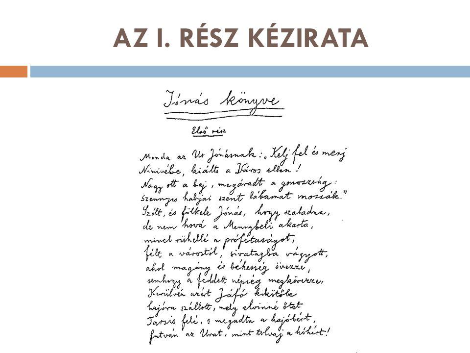 KELETKEZÉS - TÖRTÉNET  A Jónás könyvének terve 1938-ban már a műtét előtt készen volt, de csak azt követően vetette papírra, méghozzá jókedvűen, a lehetőségekhez képest nevetve; (Illyés Gyula)  Először a Nyugat 1938.