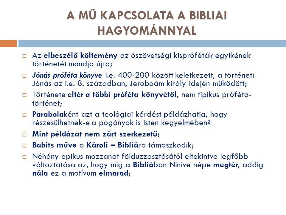 MŰFAJA, SZERKEZETE, STÍLUSA ÉS BESZÉDMÓDJA  Elbeszélő költemény; elbeszélő keretbe foglalt lírai önvallomás a költői küldetéstudatról; bibliai parafrázis;  4 számozott részből áll, ehhez kapcsolódik 1939-ben a Jónás imája;  Stílusa, beszédmódja összetett, többrétegű: archaizáló, biblikus neologizmusok; emelkedett, ódai naturalista, profán;  A különböző rétegek egymásba játszása groteszk, ironikus hatású;