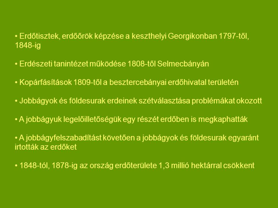 Erdőtisztek, erdőőrök képzése a keszthelyi Georgikonban 1797-től, 1848-ig Erdészeti tanintézet működése 1808-től Selmecbányán Kopárfásítások 1809-től