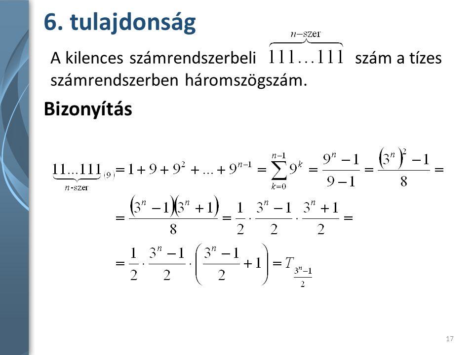 6. tulajdonság Bizonyítás A kilences számrendszerbeli szám a tízes számrendszerben háromszögszám. 17
