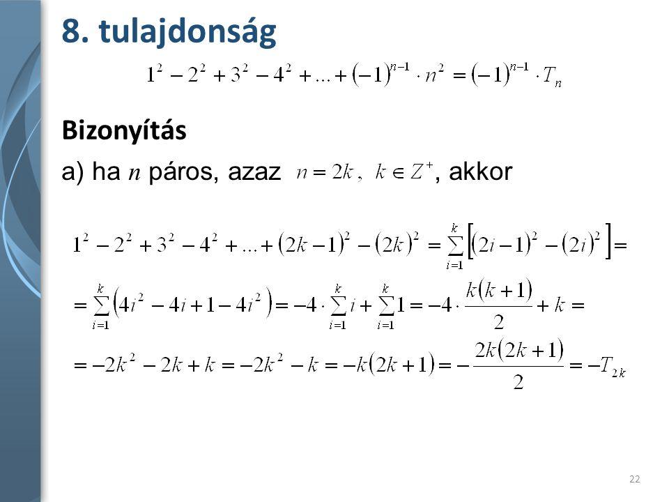 8. tulajdonság Bizonyítás a) ha n páros, azaz, akkor 22
