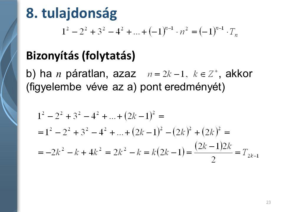 8. tulajdonság Bizonyítás (folytatás) b) ha n páratlan, azaz, akkor (figyelembe véve az a) pont eredményét) 23