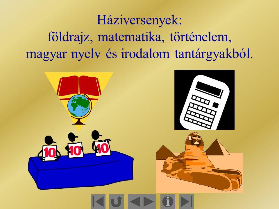 Háziversenyek: földrajz, matematika, történelem, magyar nyelv és irodalom tantárgyakból.