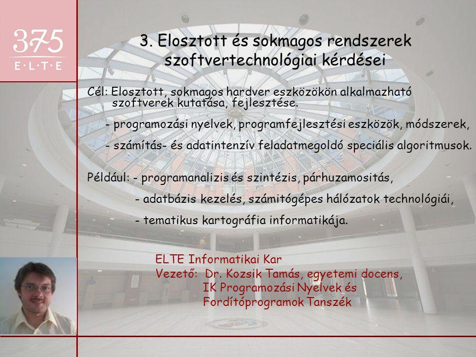 3. Elosztott és sokmagos rendszerek szoftvertechnológiai kérdései ELTE Informatikai Kar Vezető: Dr. Kozsik Tamás, egyetemi docens, IK Programozási Nye