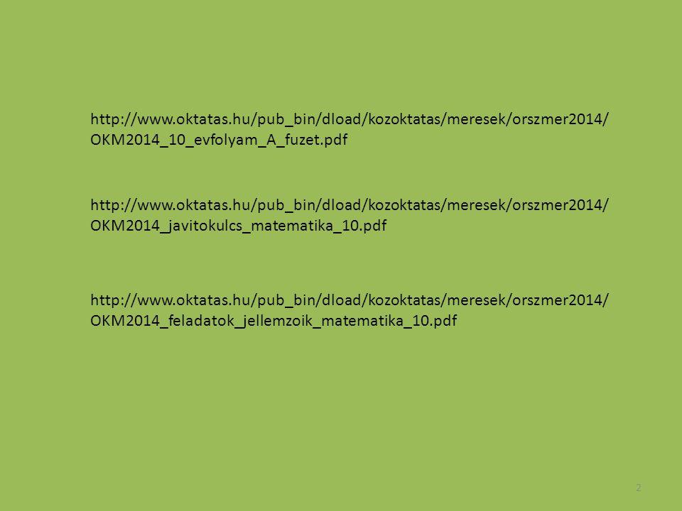 2 http://www.oktatas.hu/pub_bin/dload/kozoktatas/meresek/orszmer2014/ OKM2014_10_evfolyam_A_fuzet.pdf http://www.oktatas.hu/pub_bin/dload/kozoktatas/m