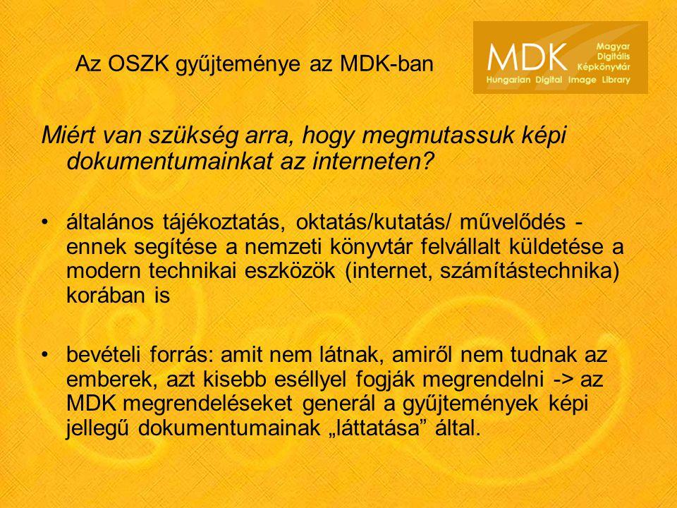 Az OSZK gyűjteménye az MDK-ban Miért van szükség arra, hogy megmutassuk képi dokumentumainkat az interneten.