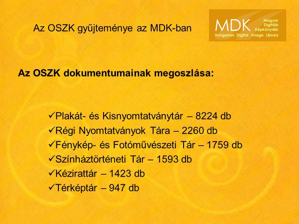 Az OSZK gyűjteménye az MDK-ban Az OSZK dokumentumainak megoszlása: Plakát- és Kisnyomtatványtár – 8224 db Régi Nyomtatványok Tára – 2260 db Fénykép- és Fotóművészeti Tár – 1759 db Színháztörténeti Tár – 1593 db Kézirattár – 1423 db Térképtár – 947 db