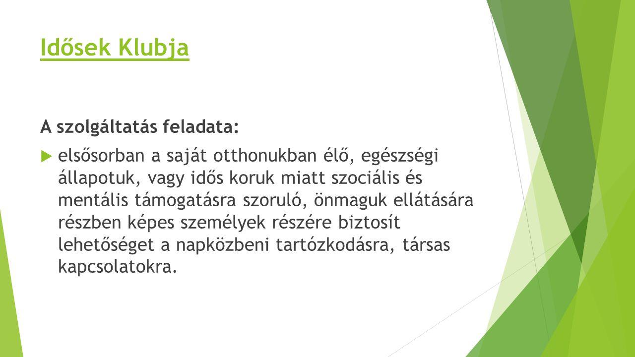 Idősek Klubja A szolgáltatás feladata:  elsősorban a saját otthonukban élő, egészségi állapotuk, vagy idős koruk miatt szociális és mentális támogatá