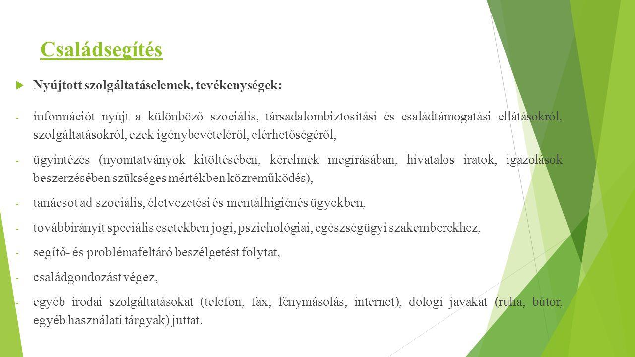 Családsegítés  Nyújtott szolgáltatáselemek, tevékenységek: - információt nyújt a különböző szociális, társadalombiztosítási és családtámogatási ellát
