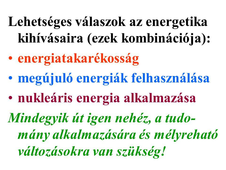Lehetséges válaszok az energetika kihívásaira (ezek kombinációja): energiatakarékosság megújuló energiák felhasználása nukleáris energia alkalmazása M