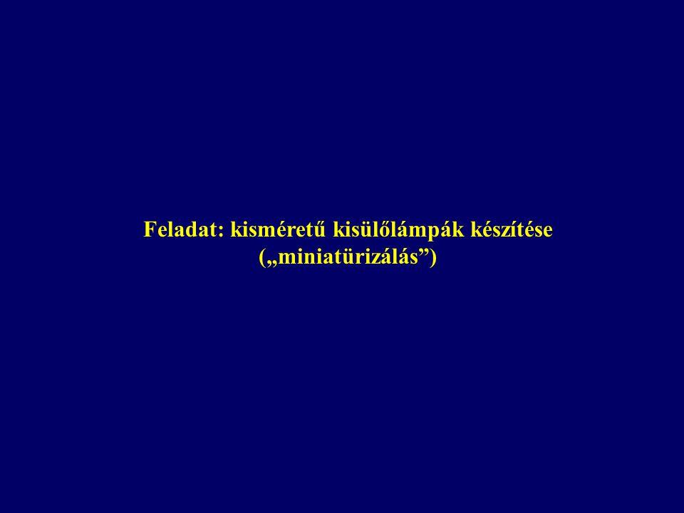 """Feladat: kisméretű kisülőlámpák készítése (""""miniatürizálás )"""