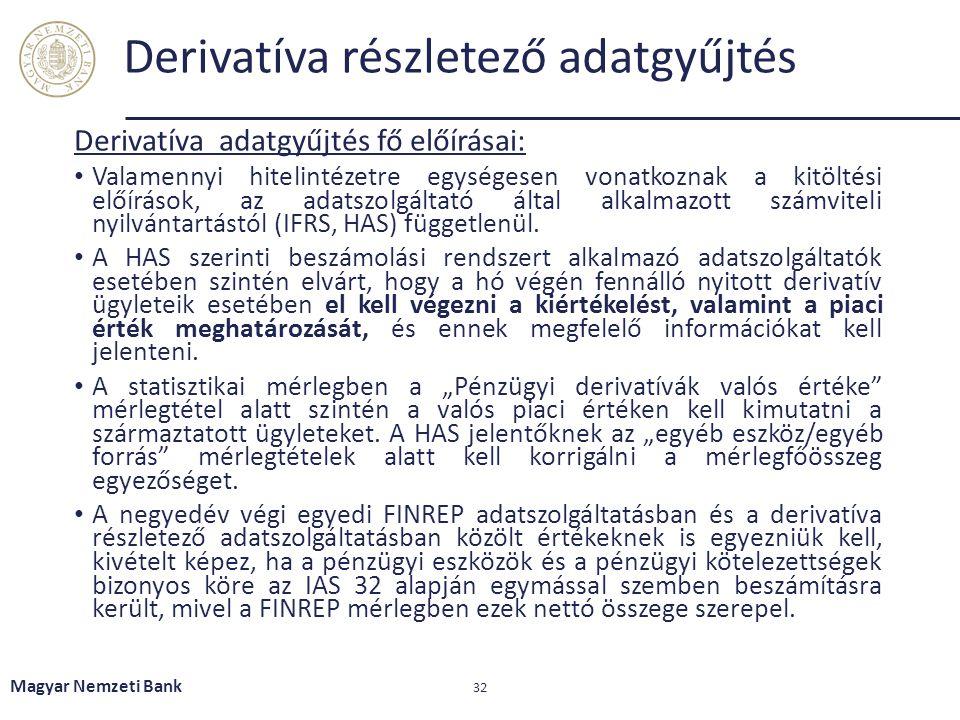 Derivatíva részletező adatgyűjtés Derivatíva adatgyűjtés fő előírásai: Valamennyi hitelintézetre egységesen vonatkoznak a kitöltési előírások, az adat