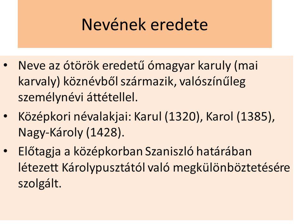 Nevének eredete Neve az ótörök eredetű ómagyar karuly (mai karvaly) köznévből származik, valószínűleg személynévi áttétellel. Középkori névalakjai: Ka