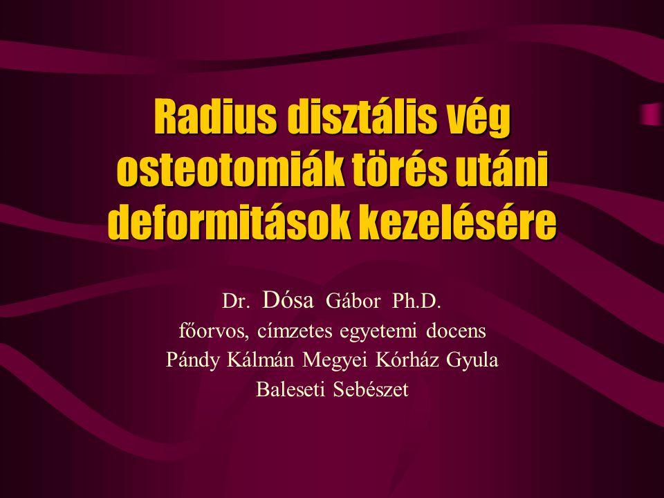 Radius disztális vég osteotomiák törés utáni deformitások kezelésére Dr. Dósa Gábor Ph.D. főorvos, címzetes egyetemi docens Pándy Kálmán Megyei Kórház