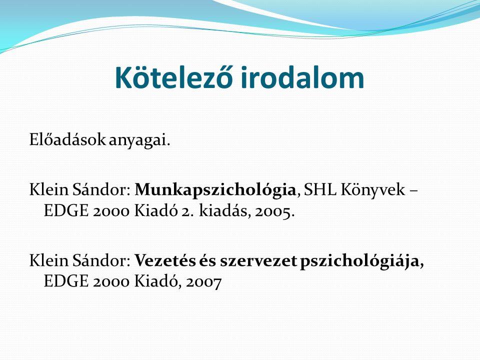 Ajánlott irodalom Klein Balázs- Klein Sándor: A szervezet lelke, EDGE 2000 Kiadó 2.