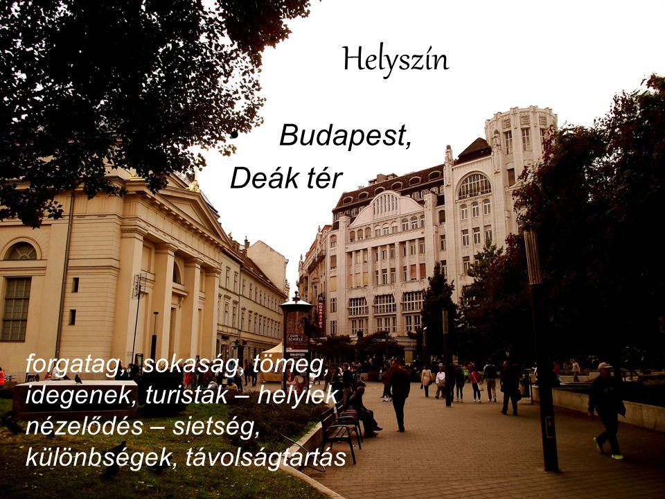 Helyszín Budapest, Deák tér forgatag, sokaság, tömeg, idegenek, turisták – helyiek nézelődés – sietség, különbségek, távolságtartás