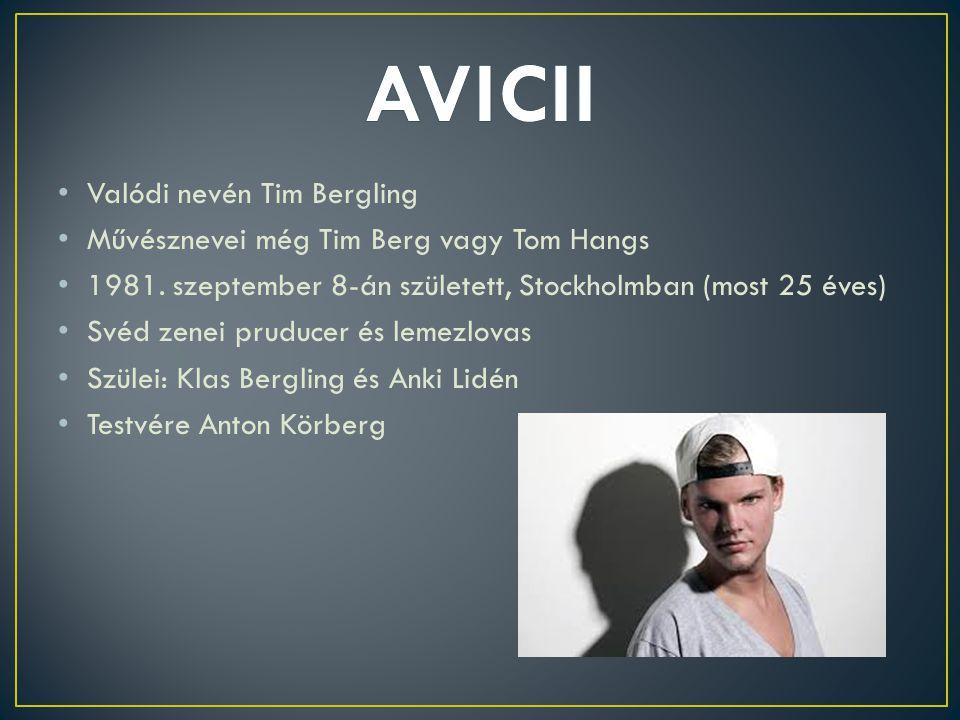 Valódi nevén Tim Bergling Művésznevei még Tim Berg vagy Tom Hangs 1981.