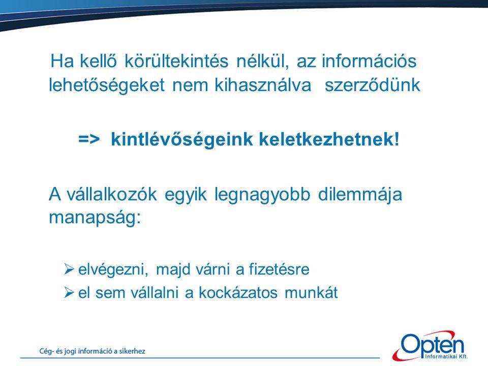 Ha kellő körültekintés nélkül, az információs lehetőségeket nem kihasználva szerződünk => kintlévőségeink keletkezhetnek.