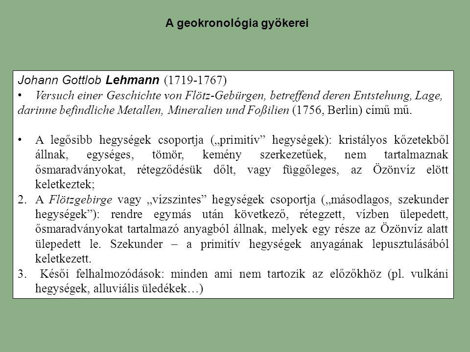 Johann Gottlob Lehmann (1719-1767) Versuch einer Geschichte von Flötz-Gebürgen, betreffend deren Entstehung, Lage, darinne befindliche Metallen, Mineralien und Foßilien (1756, Berlin) című mű.