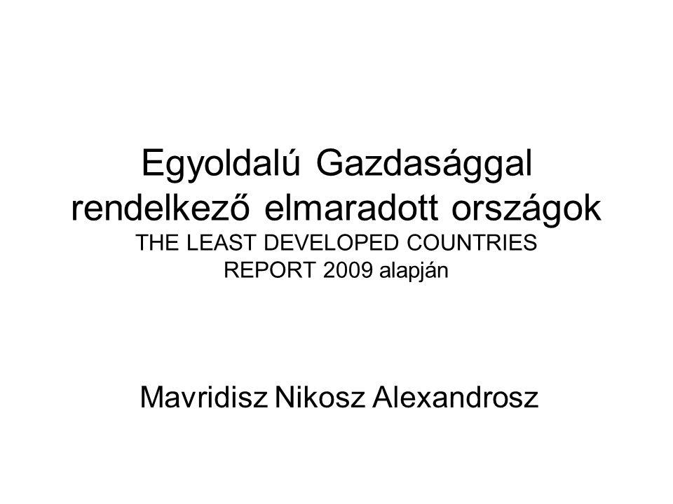 Egyoldalú Gazdasággal rendelkező elmaradott országok THE LEAST DEVELOPED COUNTRIES REPORT 2009 alapján Mavridisz Nikosz Alexandrosz