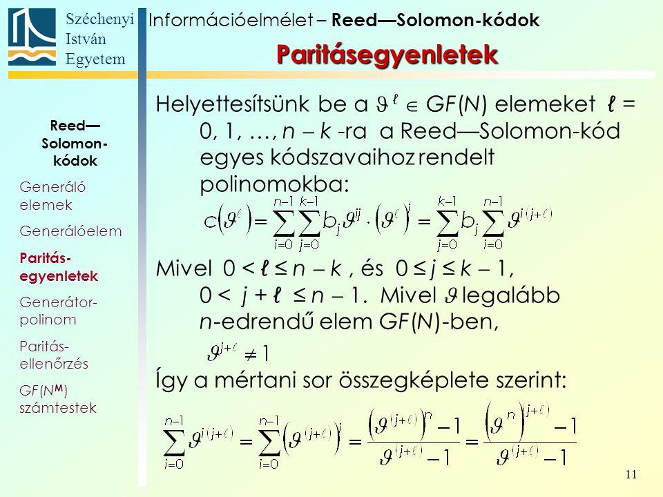 Széchenyi István Egyetem 11 Helyettesítsünk be a ℓ  GF(N) elemeket ℓ = 0, 1, …, n  k -ra a Reed—Solomon-kód egyes kódszavaihoz rendelt polinomokba: Mivel 0 < ℓ ≤ n  k, és 0 ≤ j ≤ k  1, 0 < j + ℓ ≤ n  1.