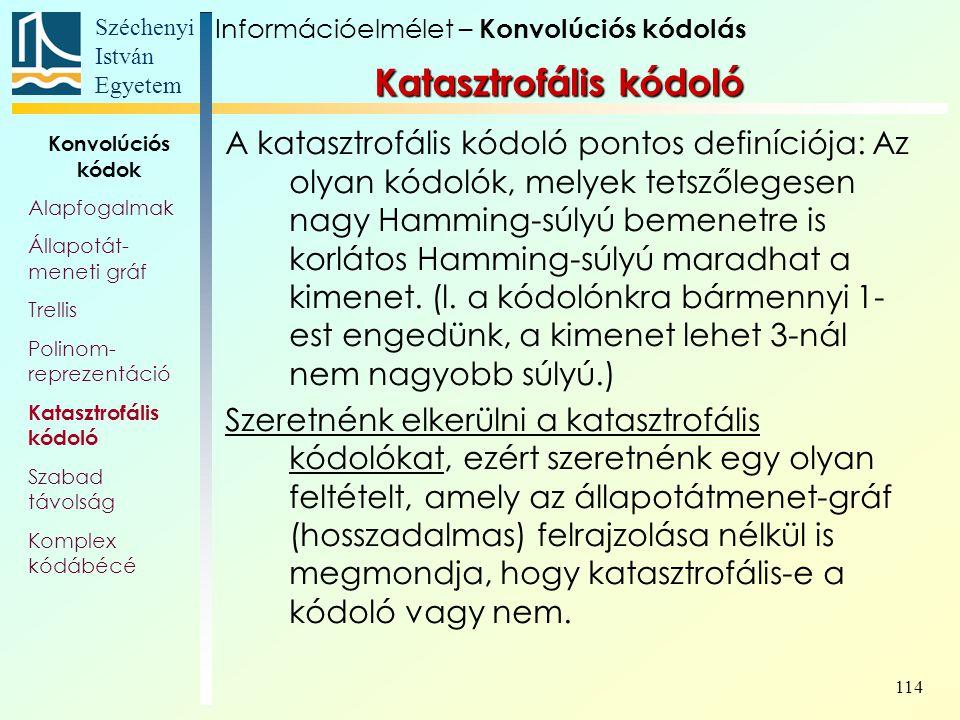 Széchenyi István Egyetem 114 A katasztrofális kódoló pontos definíciója: Az olyan kódolók, melyek tetszőlegesen nagy Hamming-súlyú bemenetre is korlát